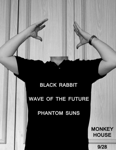 Black Rabbit, Wave of the Future and Phantom Suns at The Monkey House September 28, 2013