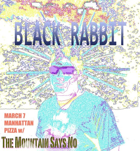 Black Rabbit & The Mountain Says No at Manhattan Pizza Friday March 7, 2014 Burlington, VT