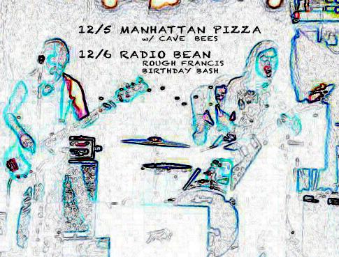 Black Rabbit 12/5 Manhattan Pizza 12/6 Radio Bean 2014