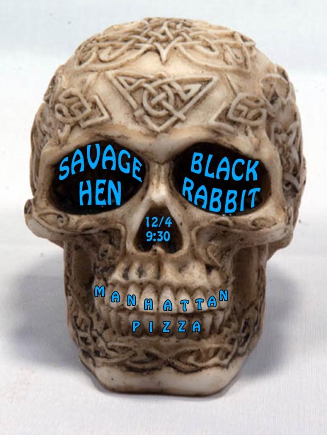 Black Rabbit and Savage Hen @ Manhattan Pizza Dec. 4 Burlington VT