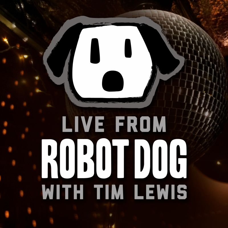 Live from Robot Dog with Tim Lewis