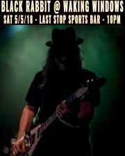 Black Rabbit at Waking Windows 5/5/18 Last Stop Sports Bar